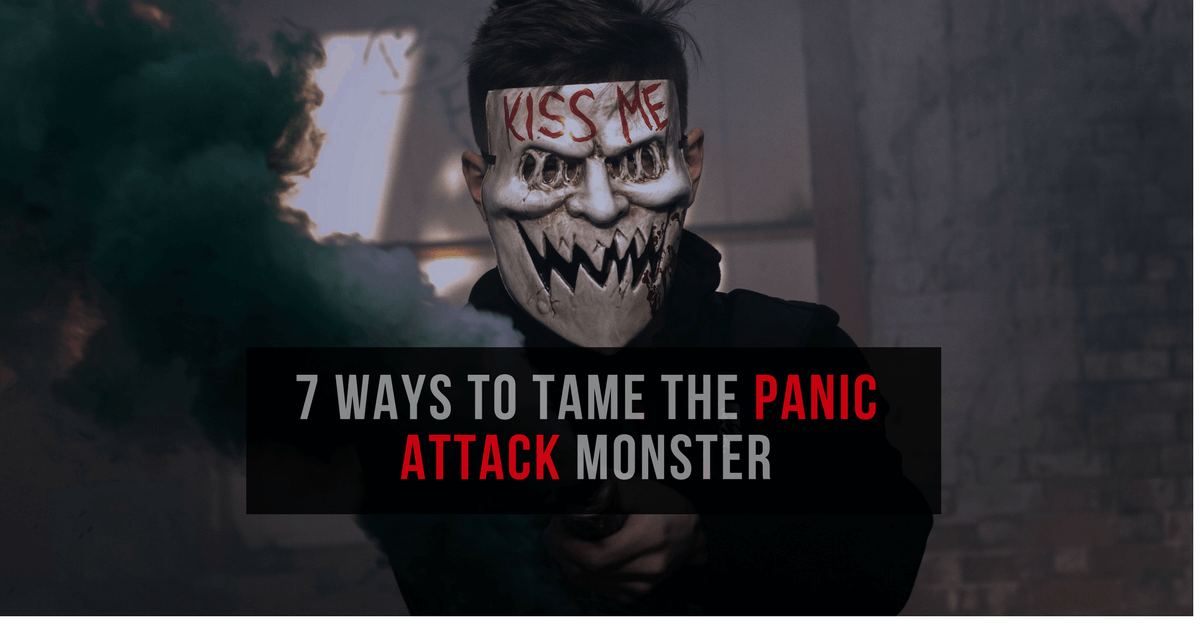 7 Ways to Tame the Panic Attack Monster