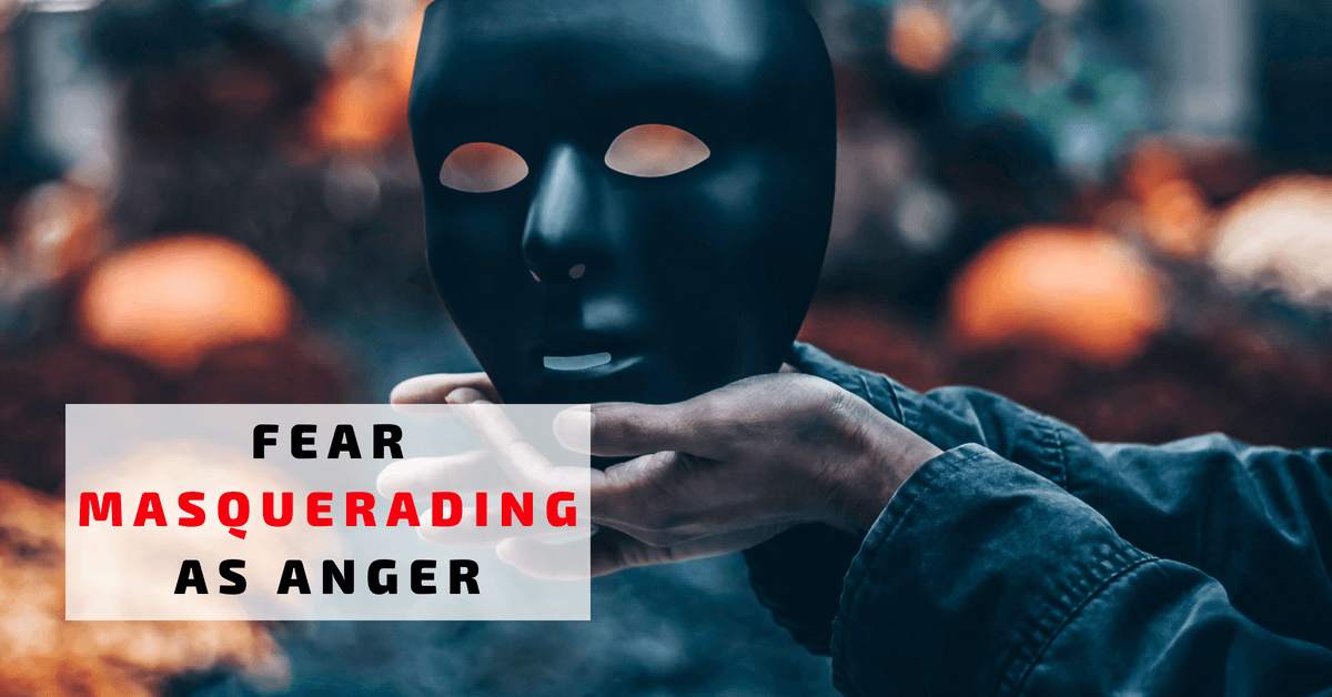 Fear Masquerading as Anger