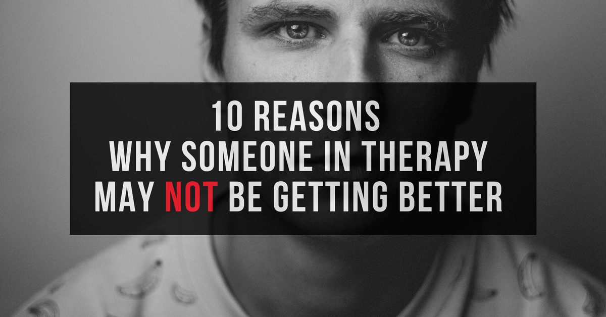 10 Reasons Why Someone in Therapy May Not Be Getting Better