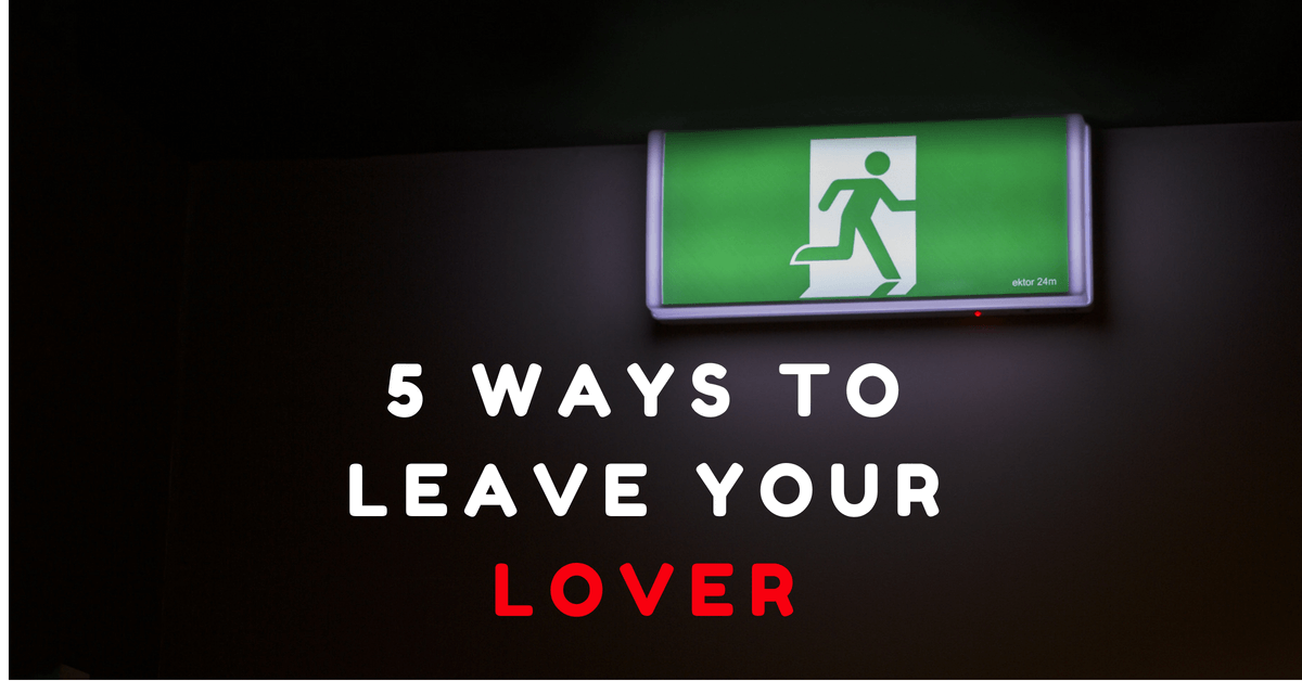 5 Ways to Leave Your Lover