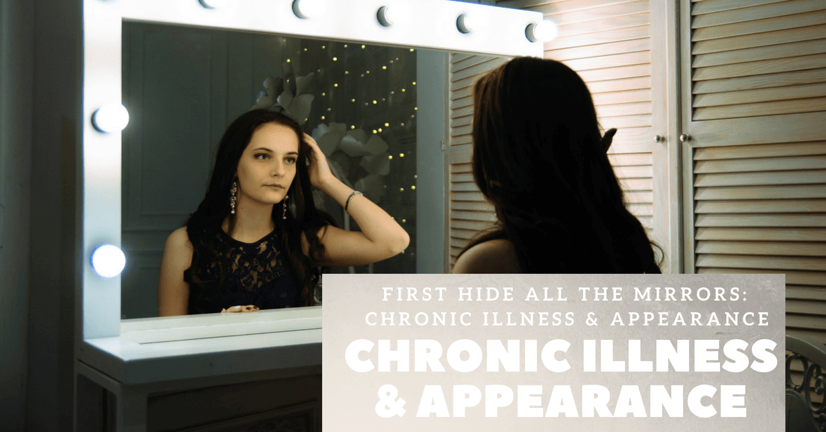First Hide All the Mirrors: Chronic Illness & Appearance