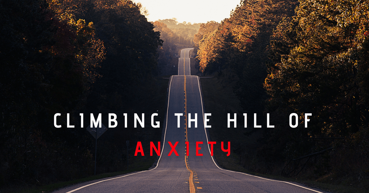 Climbing the Hill of Anxiety