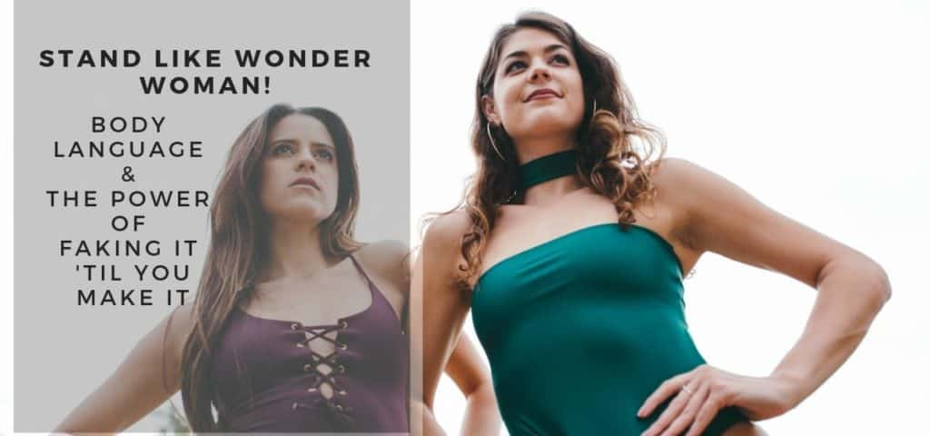 Stand Like Wonder Woman! Body Language & the Power of Faking It 'Til You Make It
