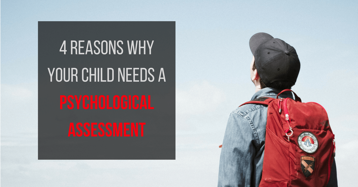 4 Reasons Why Your Child Needs a Psychological Assessment