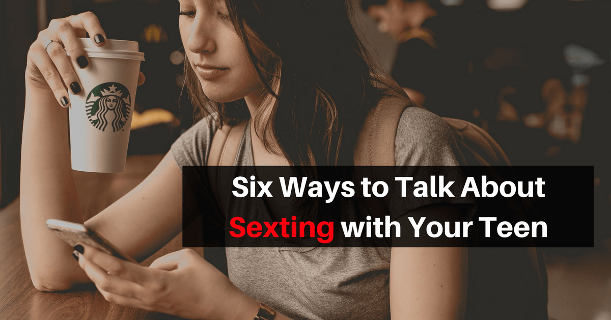 Six Ways to Talk About Sexting with Your Teen