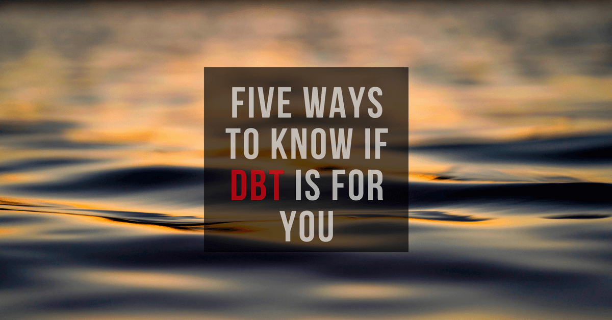 Five Ways to Know if DBT is for You