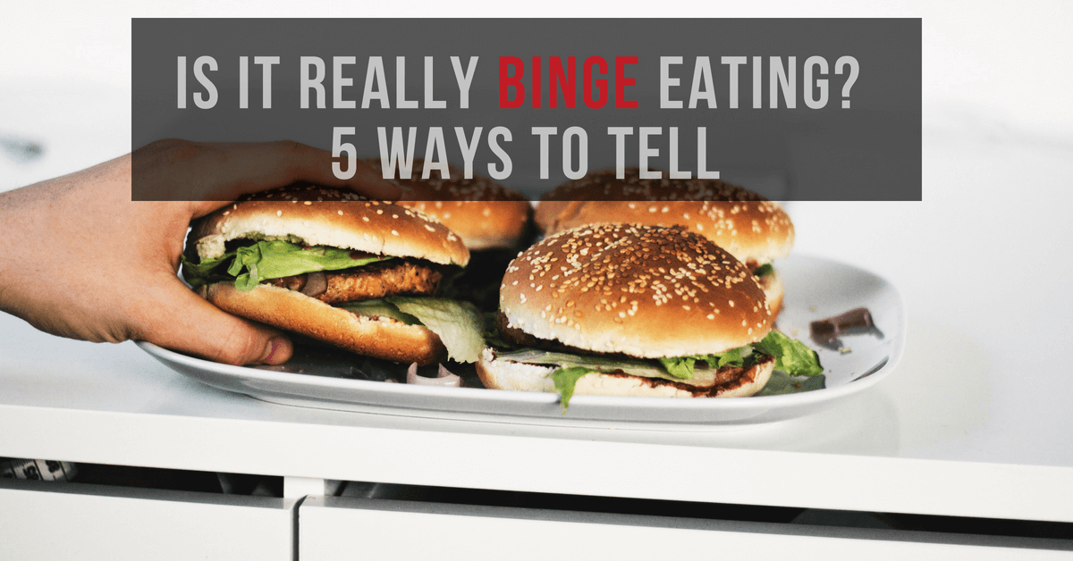 Is it Really Binge Eating?  5 Ways to Tell