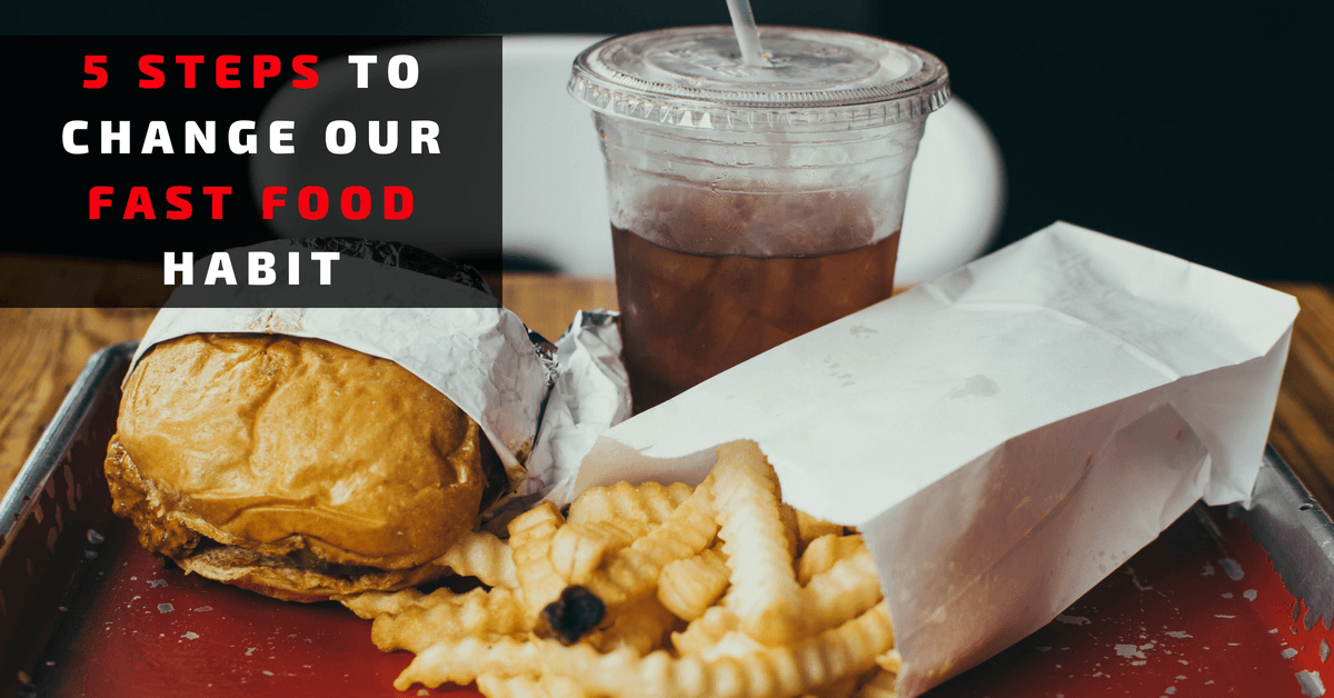 5 Steps to Change Our Fast Food Habit