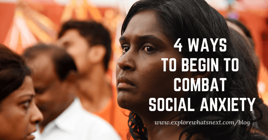 4 ways to begin to combat social anxiety