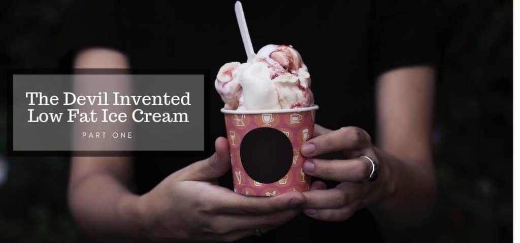 The Devil Invented Low Fat Ice Cream-Part One