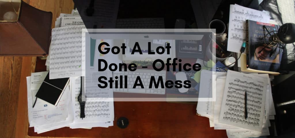 Got A Lot Done – Office Still A Mess