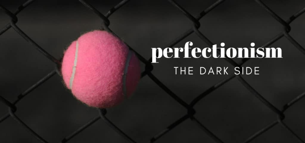 Perfectionism–The Dark Side