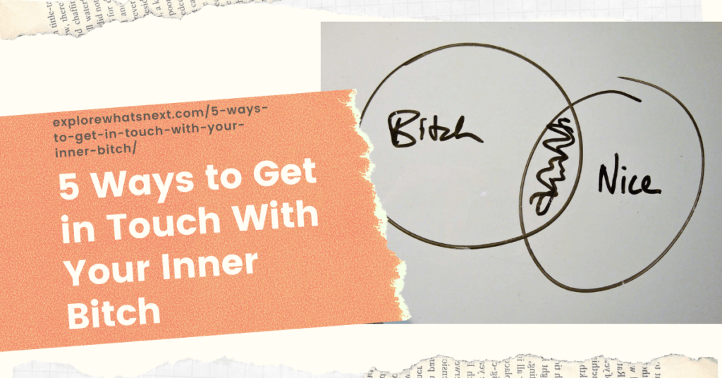 5 Ways to Get in Touch With Your Inner Bitch
