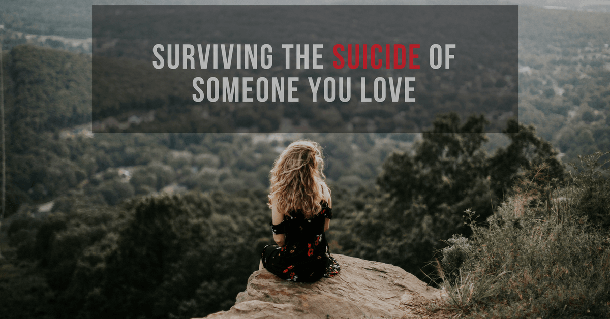 Surviving the Suicide of Someone You Love