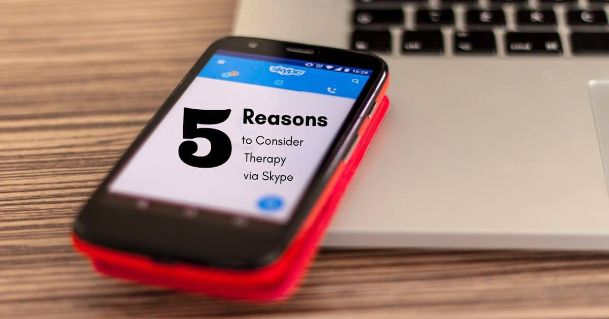 5 Reasons to Consider Therapy via Skype