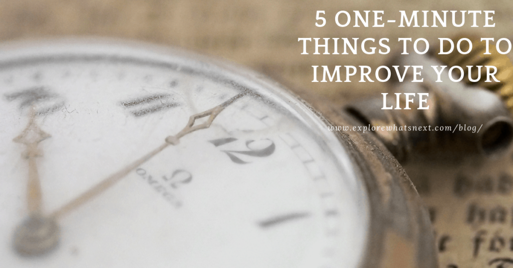 5 One-Minute Things To Do to Improve Your Life