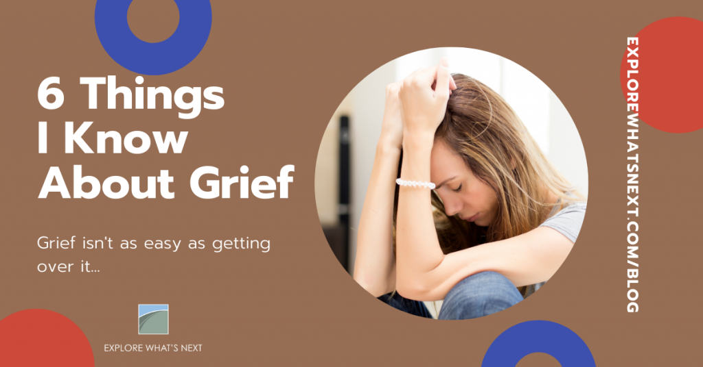 6 Things I Know About Grief