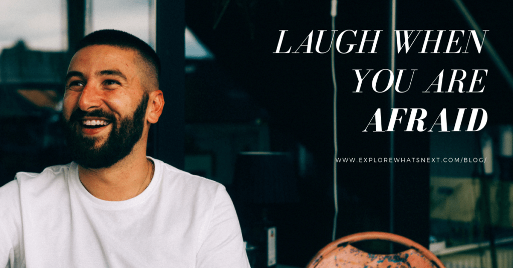 Laugh When You Are Afraid