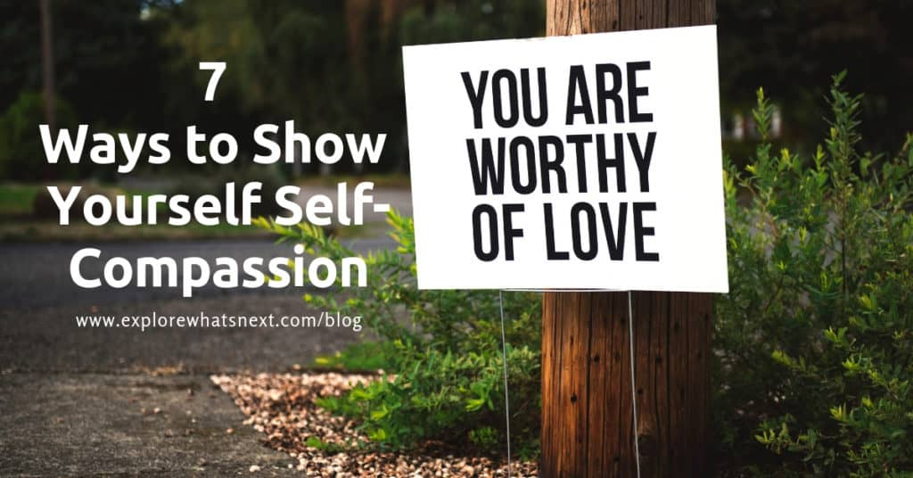 7 Ways to Show Yourself Self-Compassion