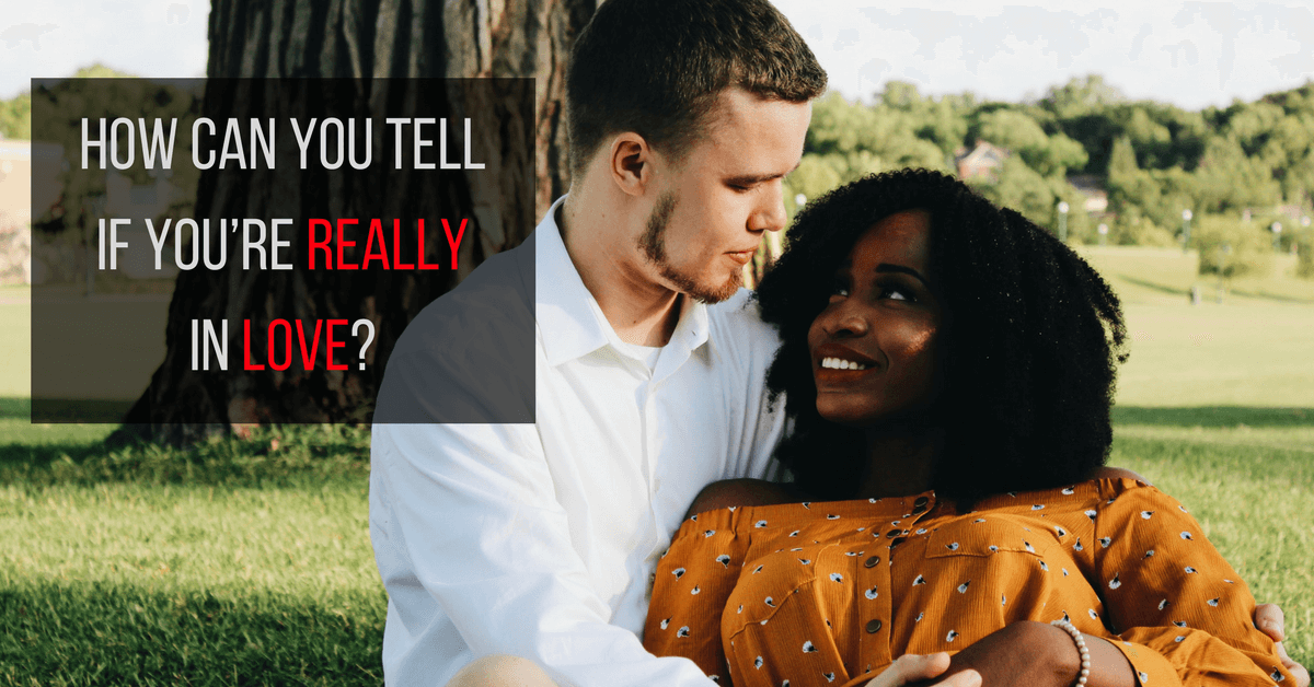 How Can You Tell If You're Really In Love?