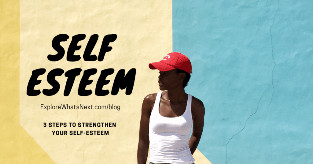 3 Steps to Strengthen Your Self-Esteem