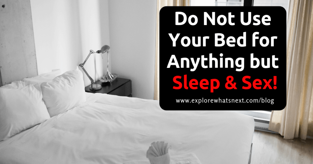 do not use your bed for anything but sleeping and sex