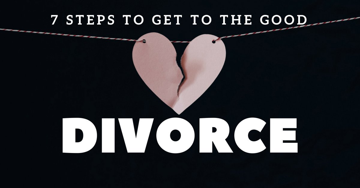 7 Steps to get to the Good Divorce