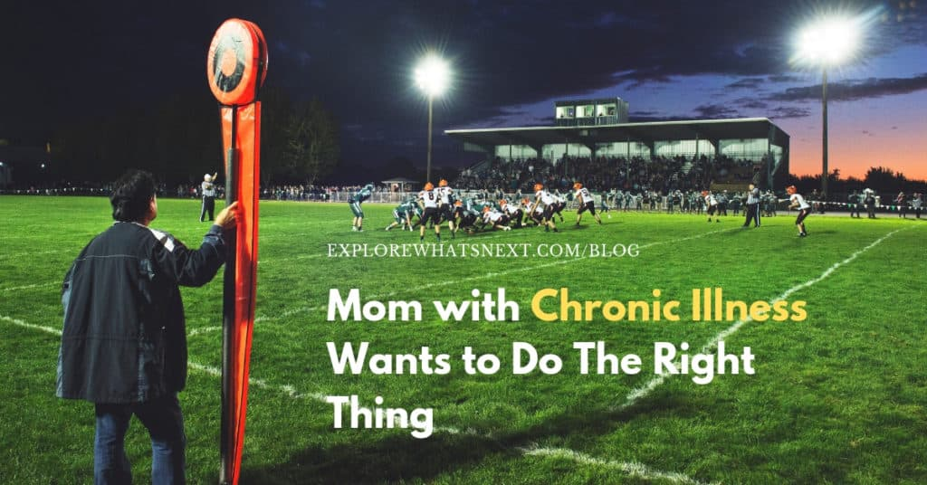 Mom with Chronic Illness Wants to Do The Right Thing