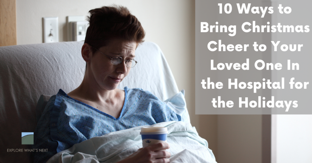 10 Ways to Bring Christmas Cheer to Your Loved One In the Hospital for the Holidays