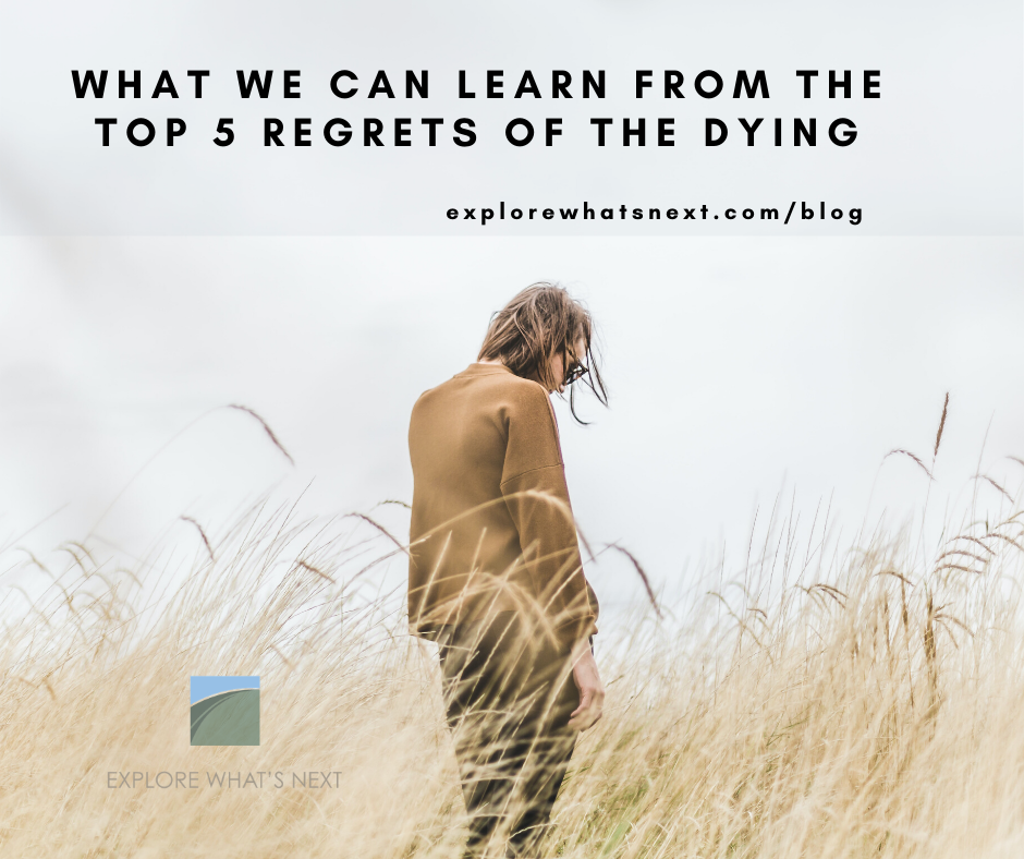 The Top 5 Regrets of the Dying, What We Can Learn