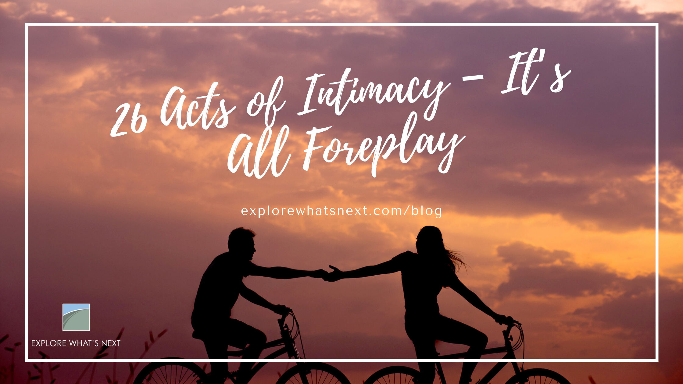 26 Acts of Intimacy – It's All Foreplay