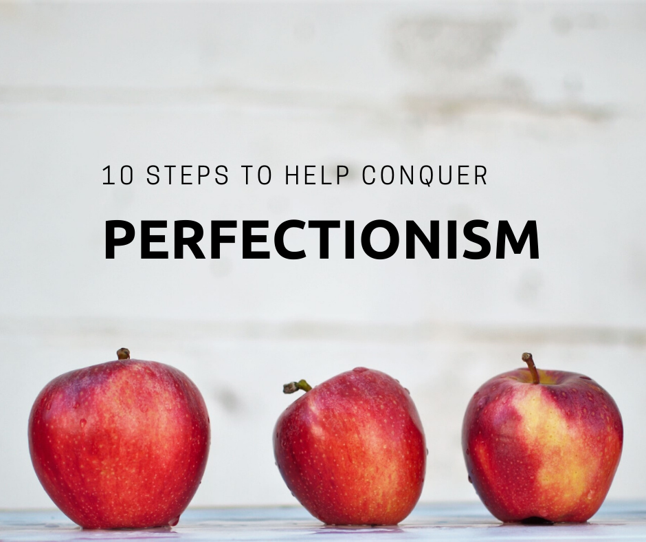 10 Steps to Help Conquer Perfectionism