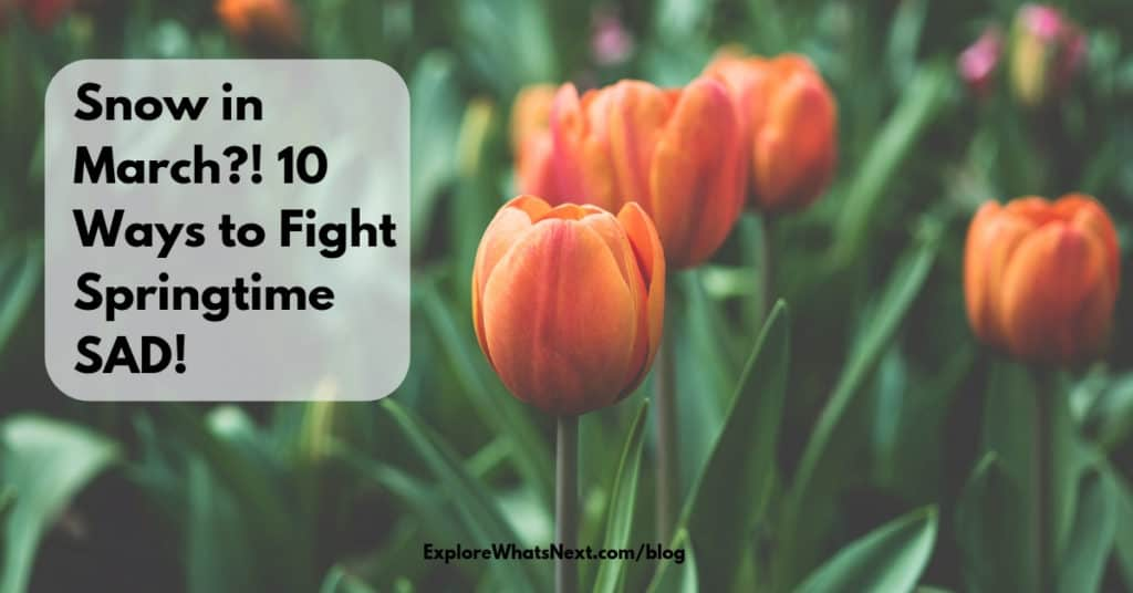 Snow in March?! 10 Ways to Fight Springtime SAD!