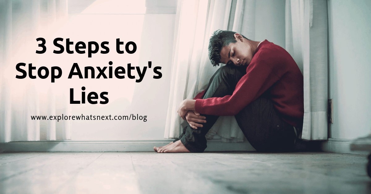 3 Steps to Stop Anxiety's Lies!