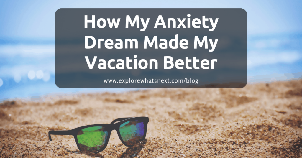 How My Anxiety Dream Made My Vacation Better