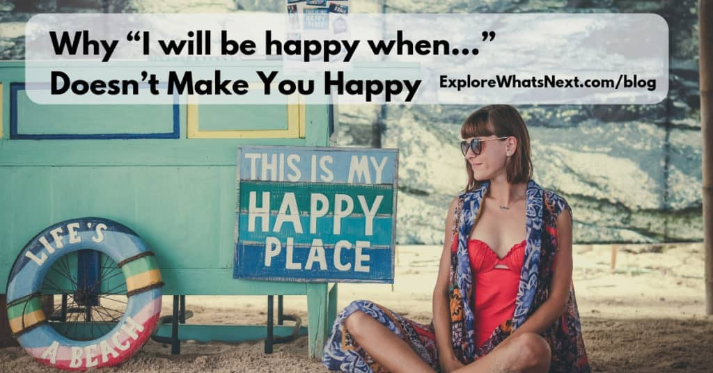 "Why ""I will be happy when…"" Doesn't Make You Happy"