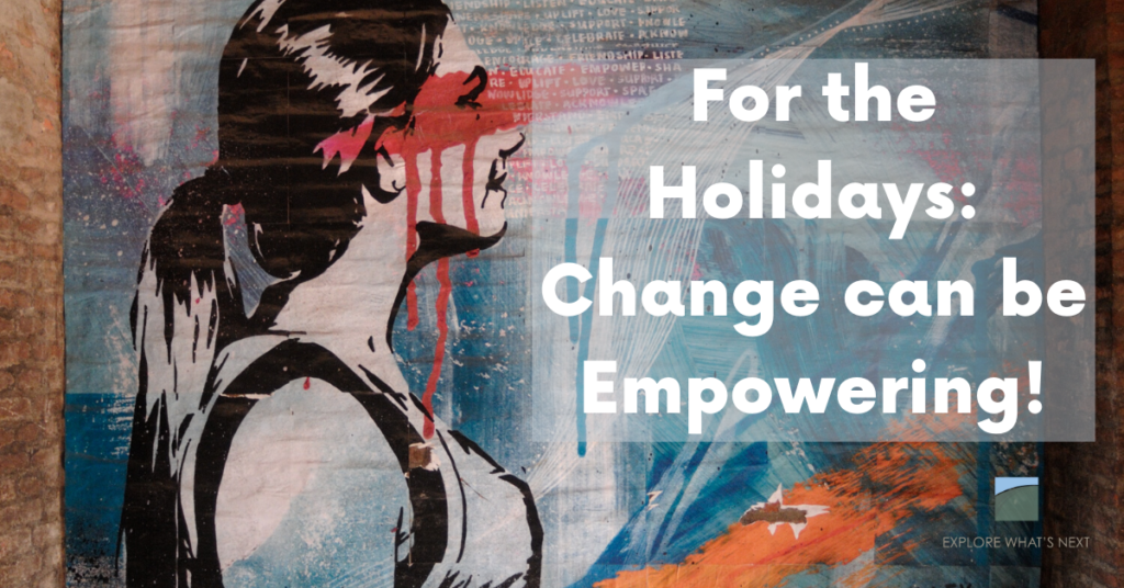 For the Holidays: Change can be Empowering!