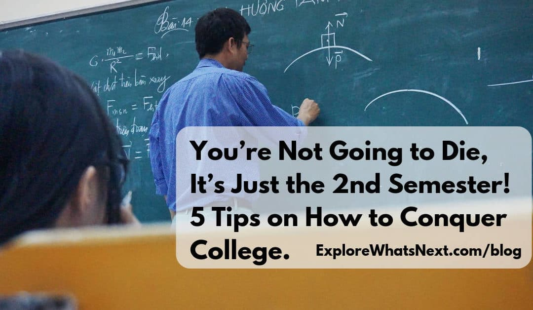 You're Not Going to Die, It's Just the 2nd Semester! 5 Tips on How to Conquer College.