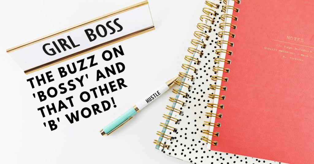 The Buzz on 'Bossy' and that other 'B' Word!
