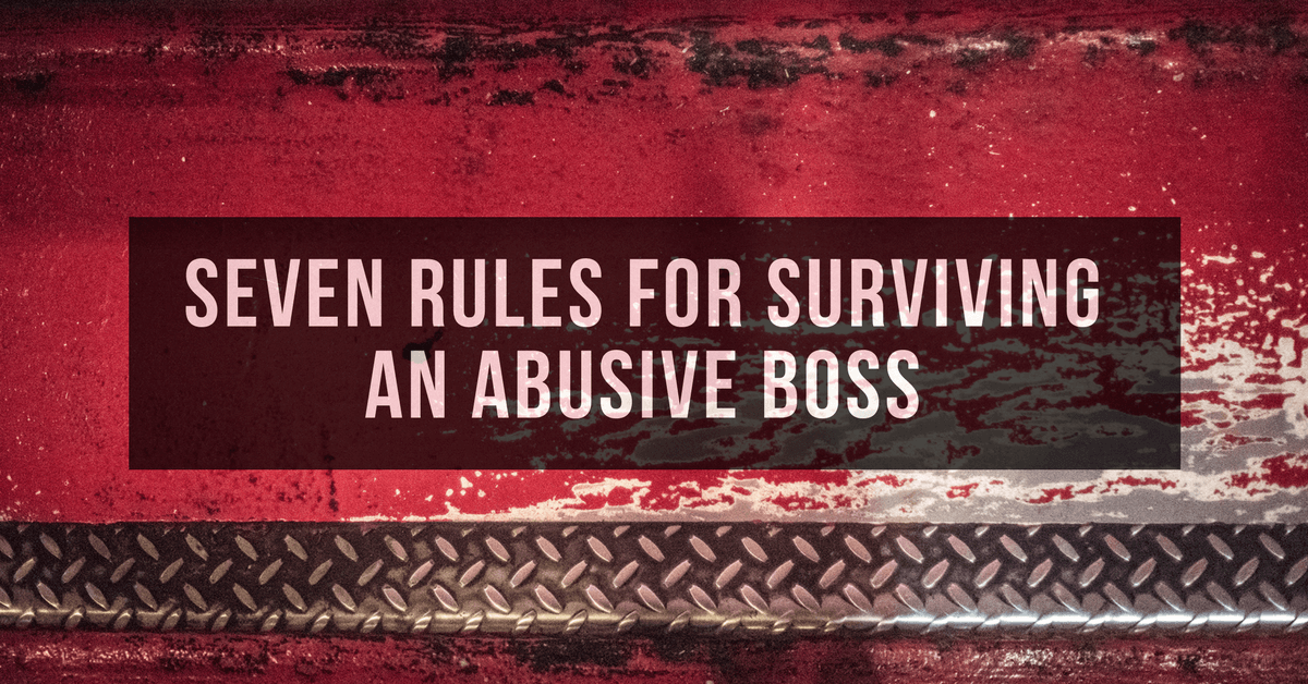 Seven Rules for Surviving an Abusive Boss