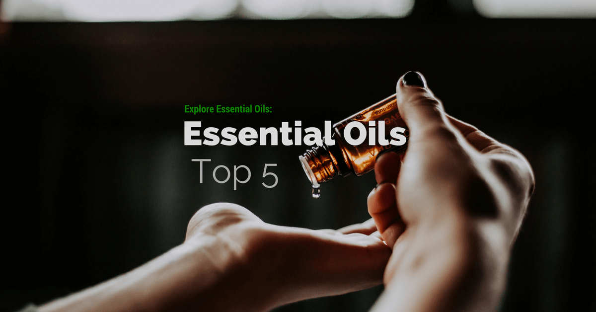 Explore Essential Oils: Top 5 Essential Oils