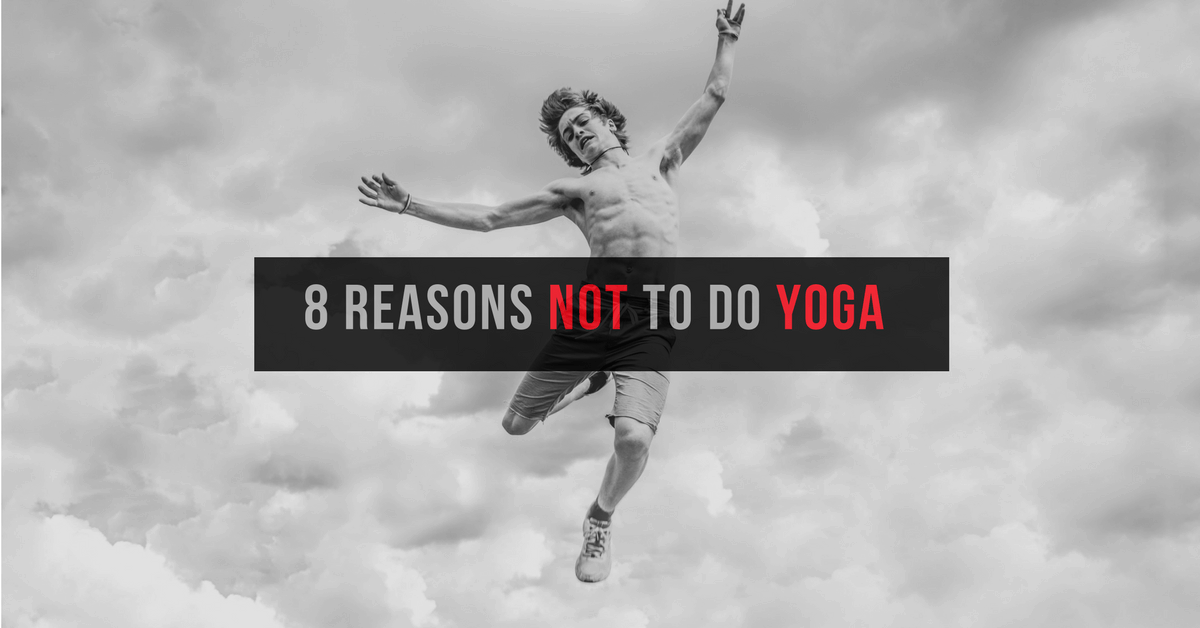 Eight Reasons Not to Do Yoga