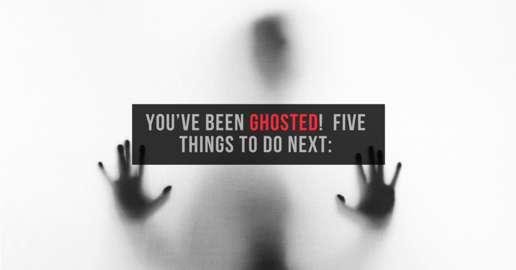 You've Been Ghosted!  Five Things to Do Next:
