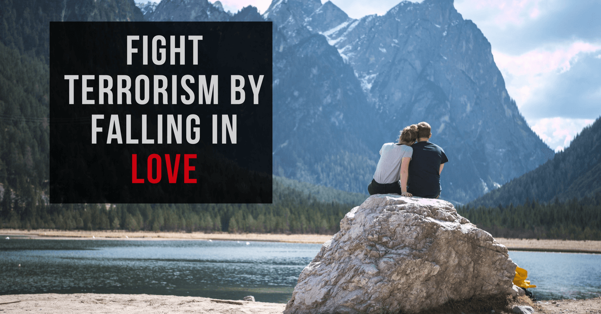 Fight Terrorism by Falling In Love