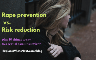 Rape Prevention vs. Risk Reduction + 10 things to say to a sexual assault survivor