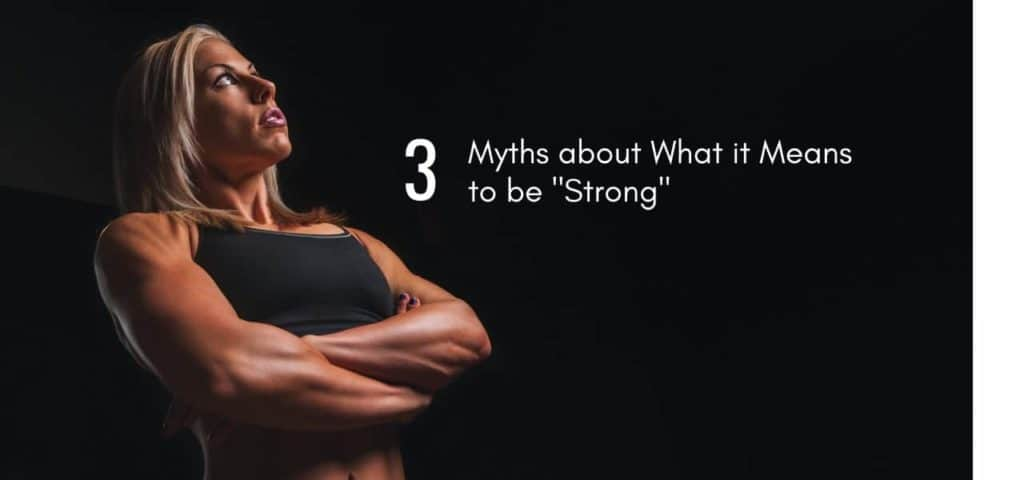 3 Myths about What it Means to be Strong