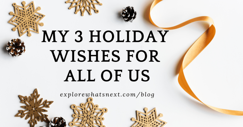 My 3 Holiday Wishes For All Of Us