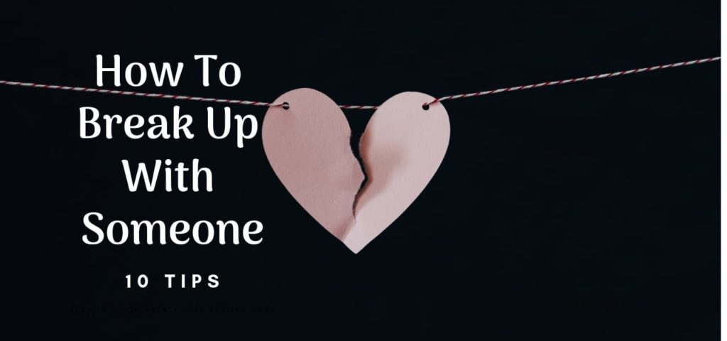 How To Break Up With Someone: 10 Tips