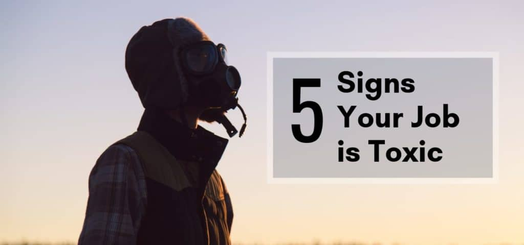 Five Signs that Your Job is Toxic