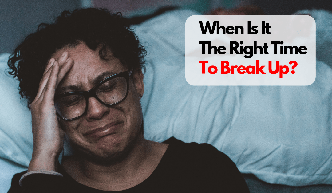 When Is It The Right Time To Break Up?